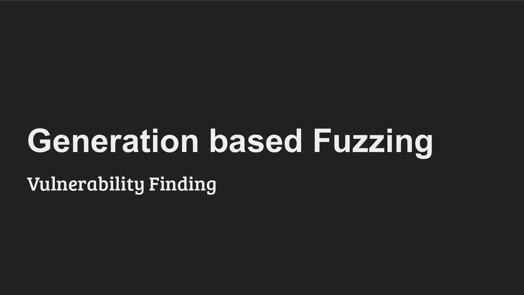 Generation based Fuzzing Vulnerability Finding