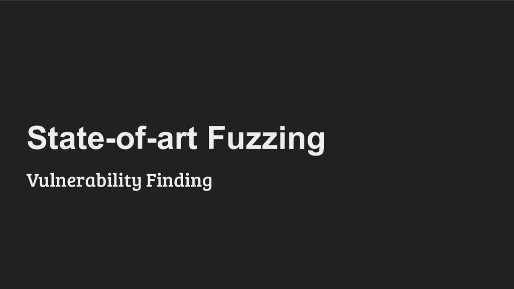 State-of-art Fuzzing Vulnerability Finding