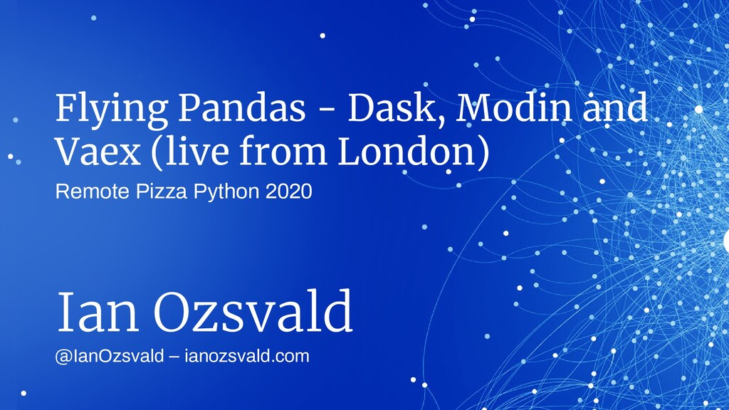 Flying Pandas - Dask, Modin and Vaex (live from...