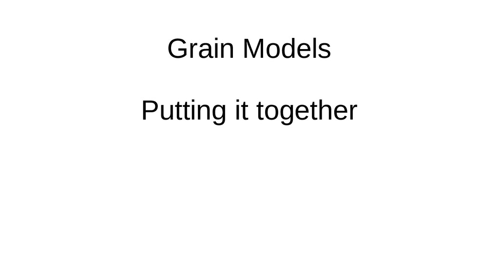 Grain Models Putting it together