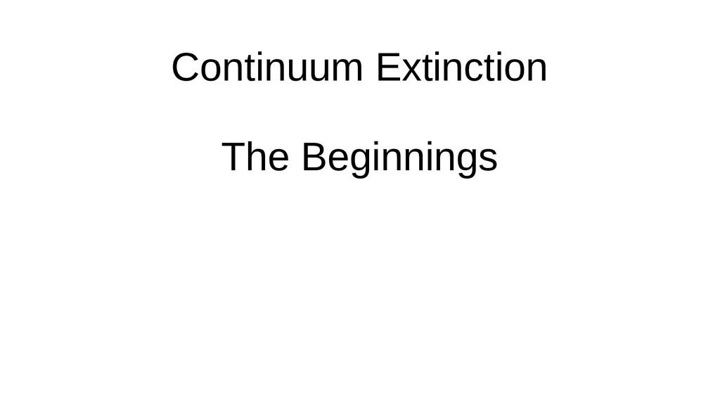 Continuum Extinction The Beginnings
