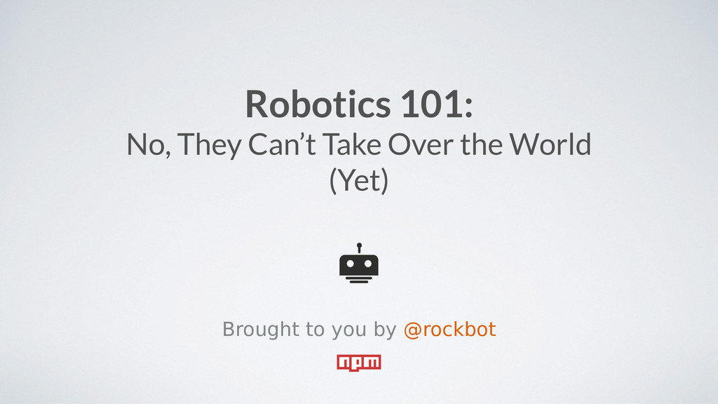 Robotics 101: No, They Can't Take Over the Worl...