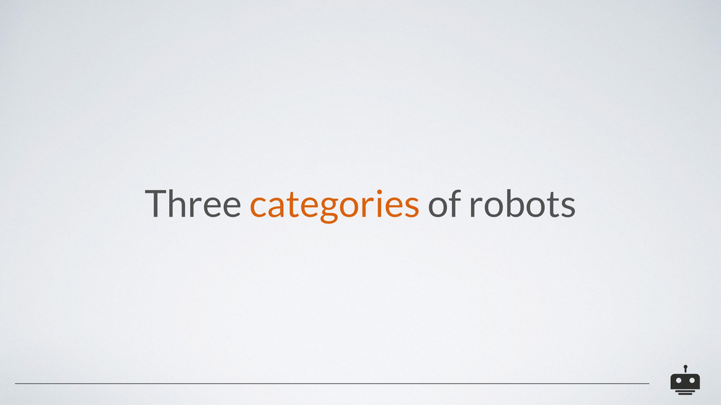Three categories of robots