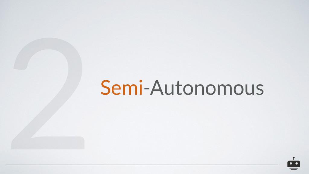 Semi-Autonomous 2