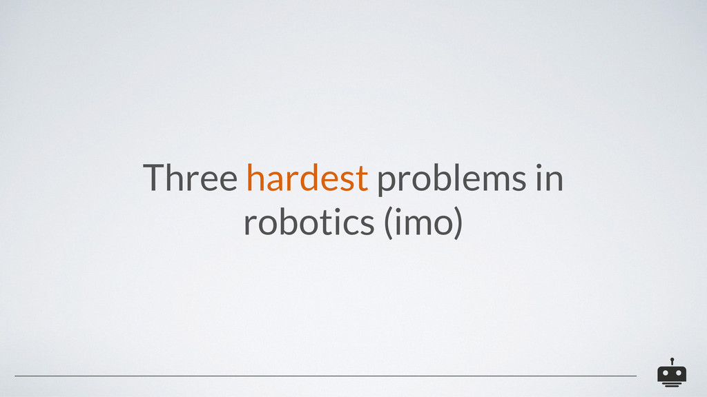Three hardest problems in robotics (imo)