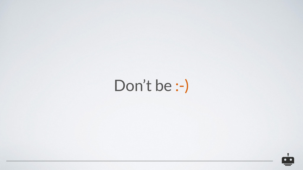 Don't be :-)