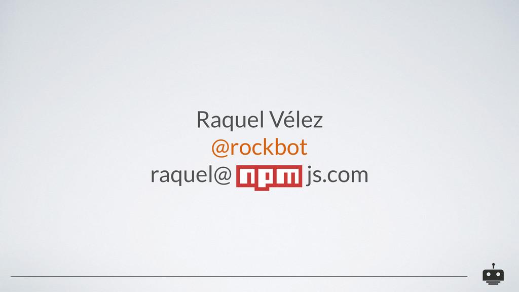 Raquel Vélez @rockbot raquel@ js.com