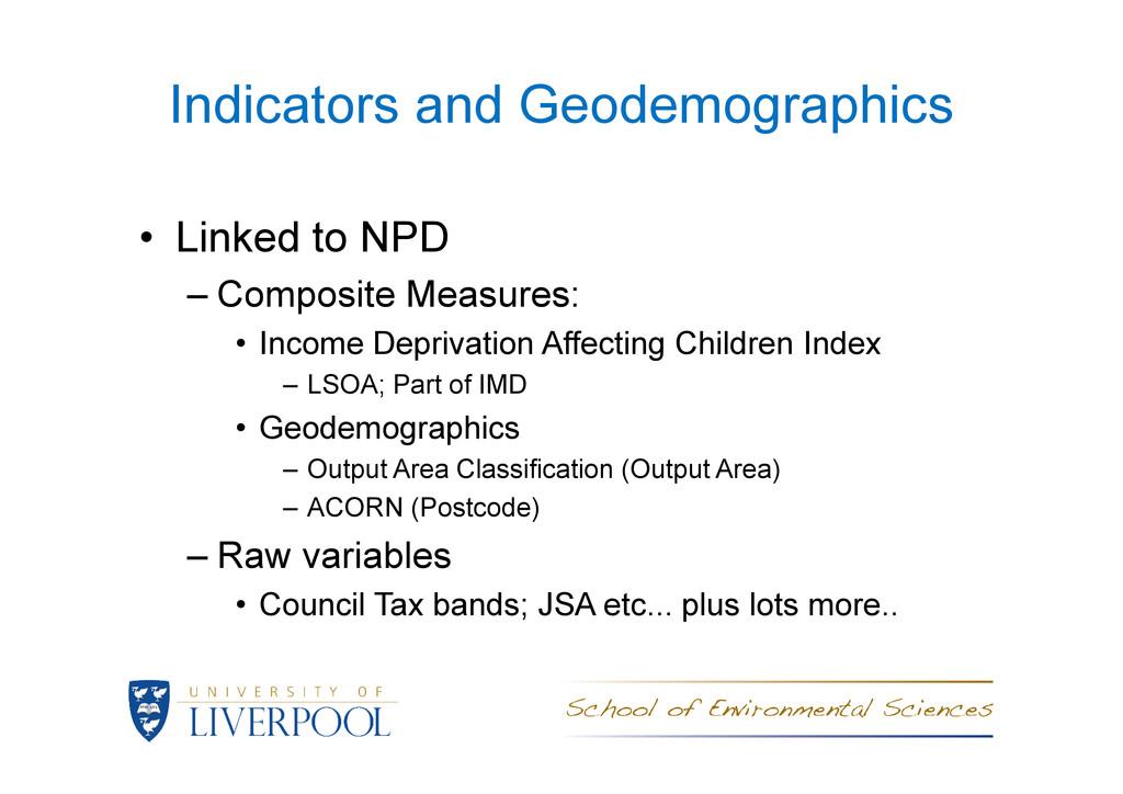 Indicators and Geodemographics • Linked to NPD ...