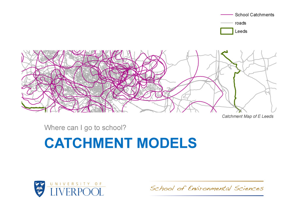 CATCHMENT MODELS Where can I go to school? Catc...