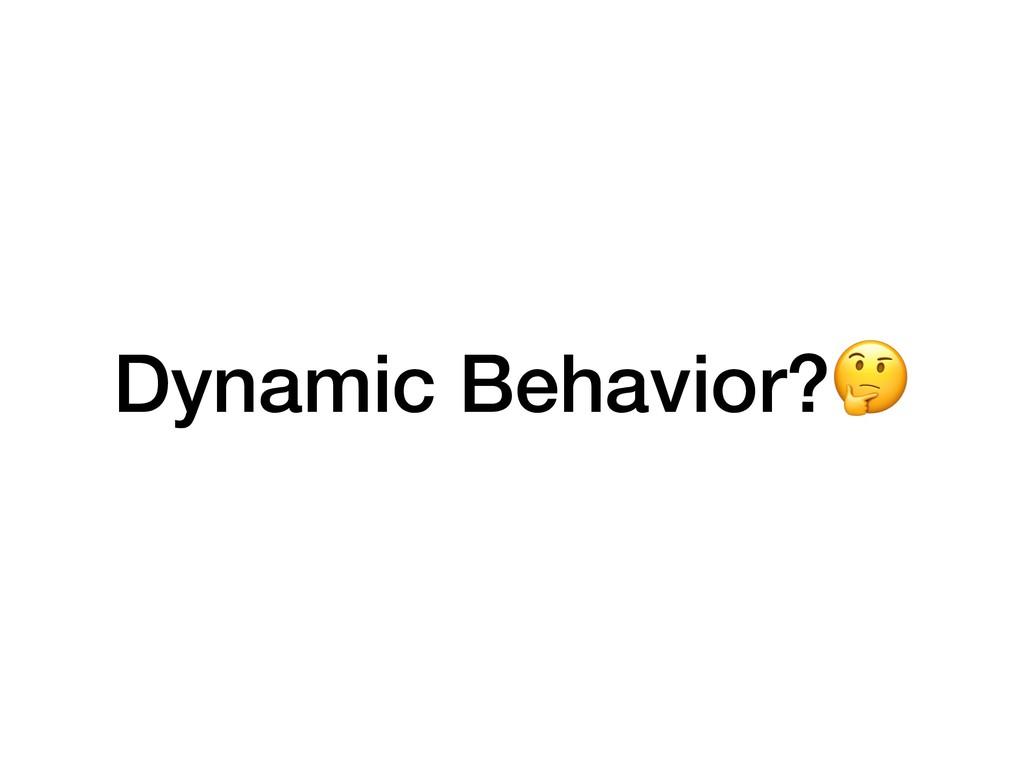 Dynamic Behavior?