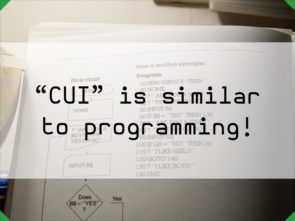 """CUI"" is similar to programming!"