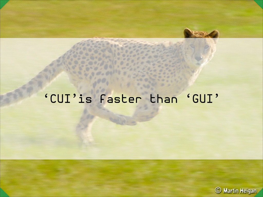 'CUI'is faster than 'GUI'