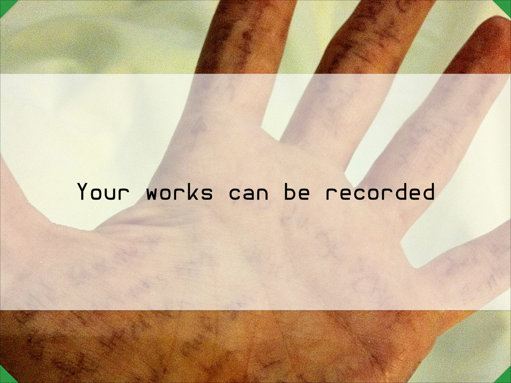 Your works can be recorded