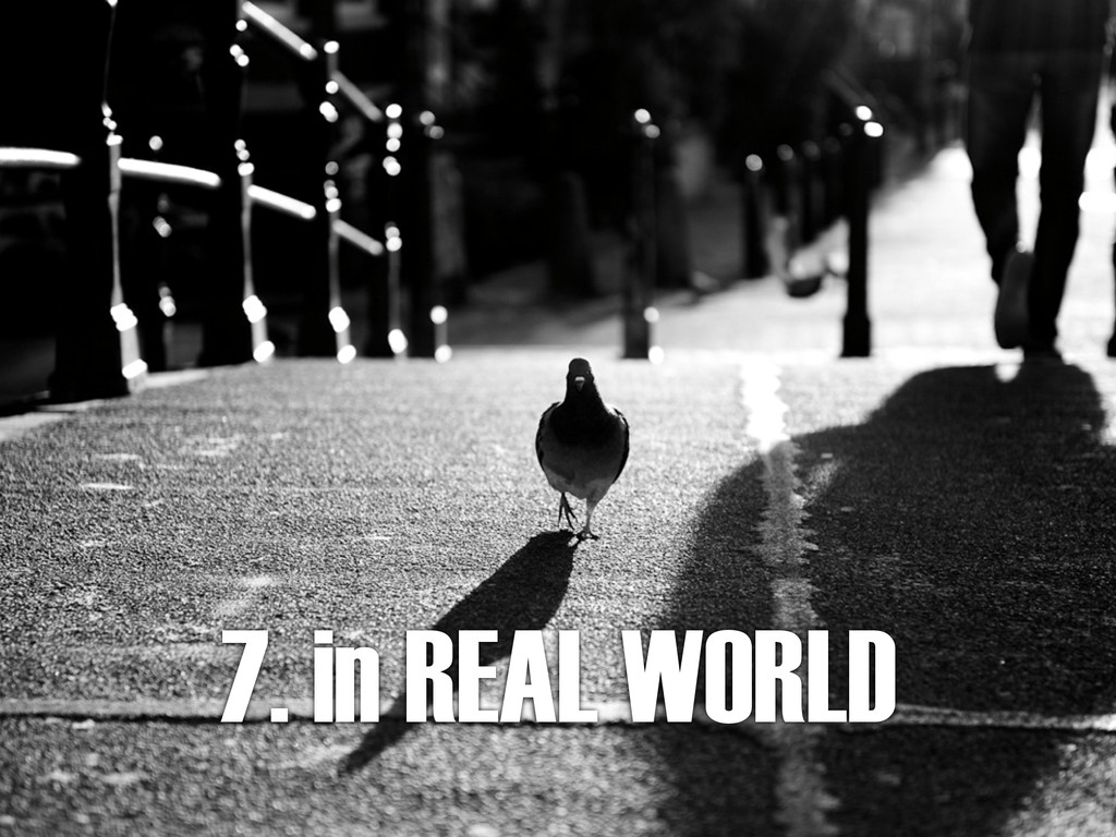 7. in REAL WORLD
