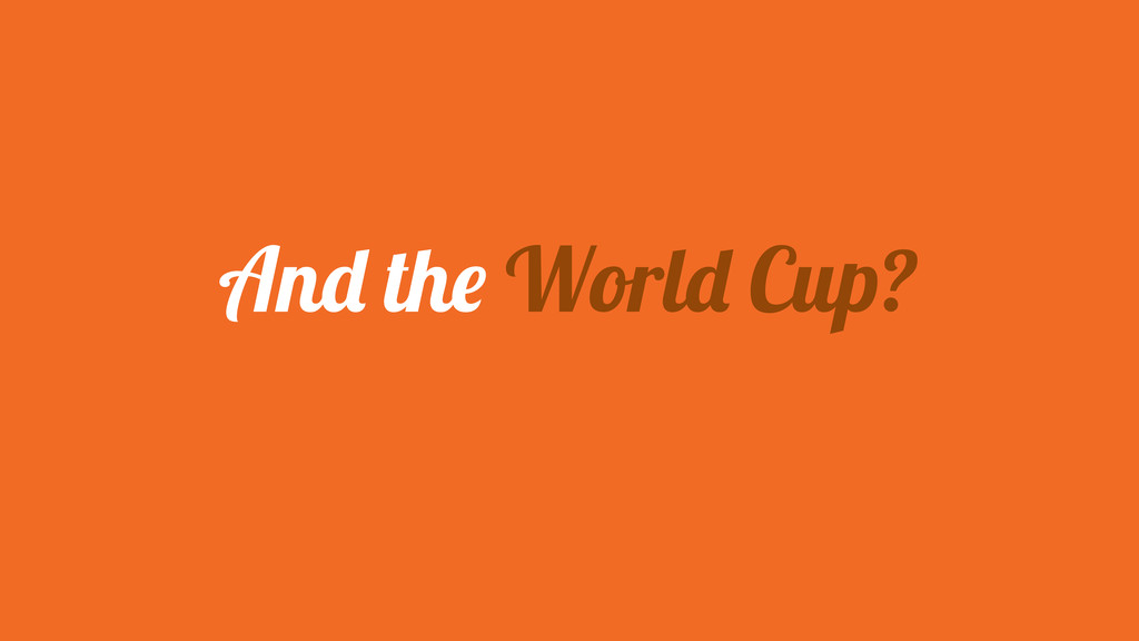 And the World Cup?