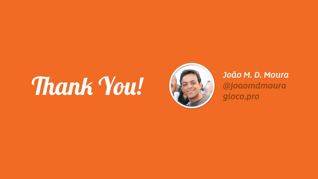 João M. D. Moura @joaomdmoura gioco.pro Thank Y...