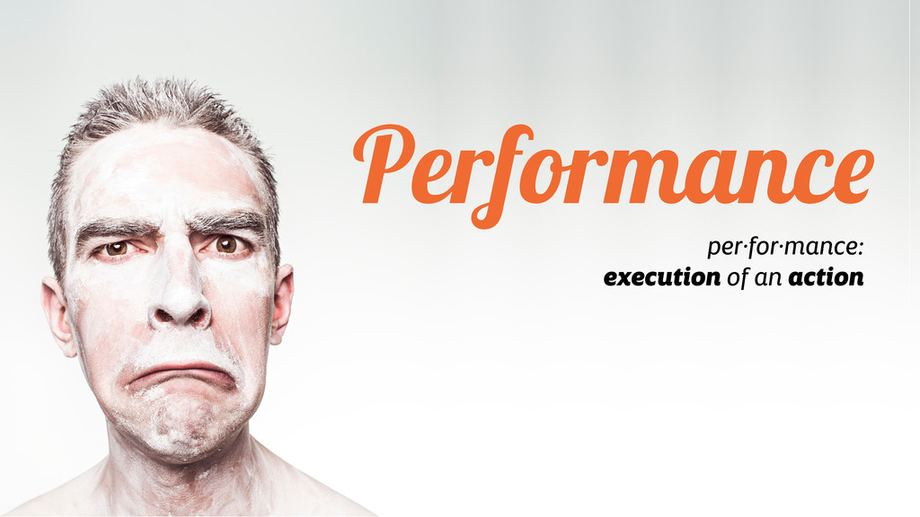 Performance per·for·mance: execution of an acti...