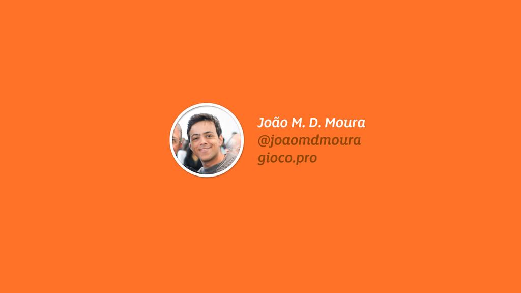 João M. D. Moura @joaomdmoura gioco.pro