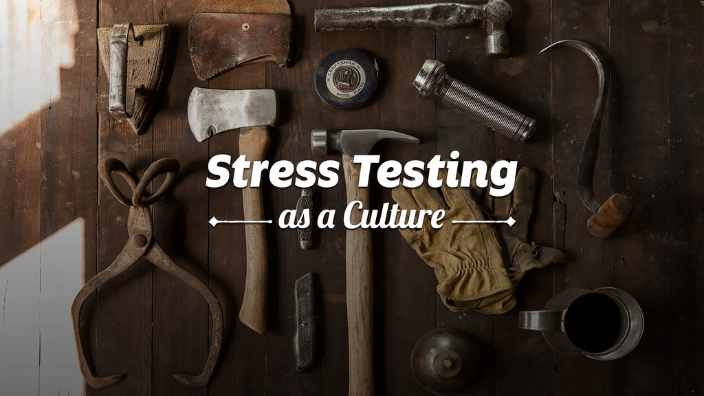 Stress Testing as a Culture