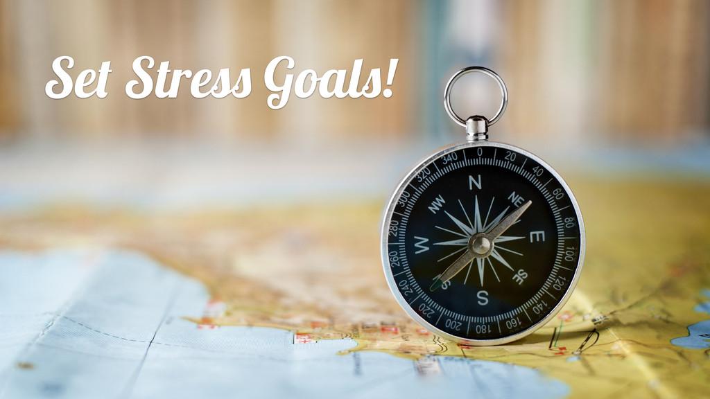 Set Stress Goals!