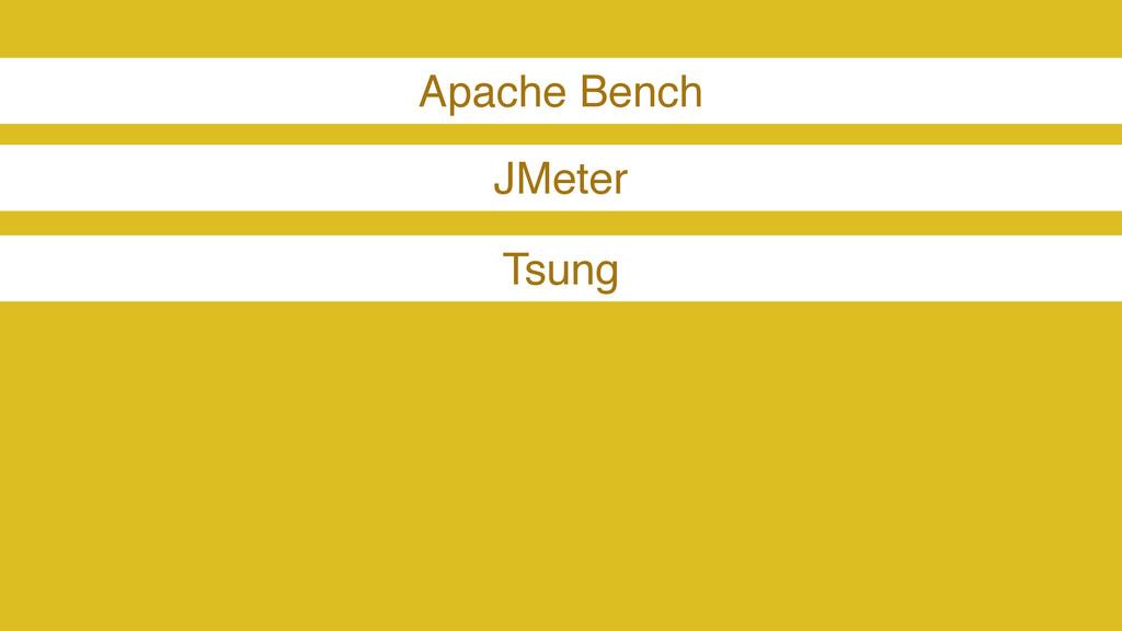 Apache Bench JMeter Tsung
