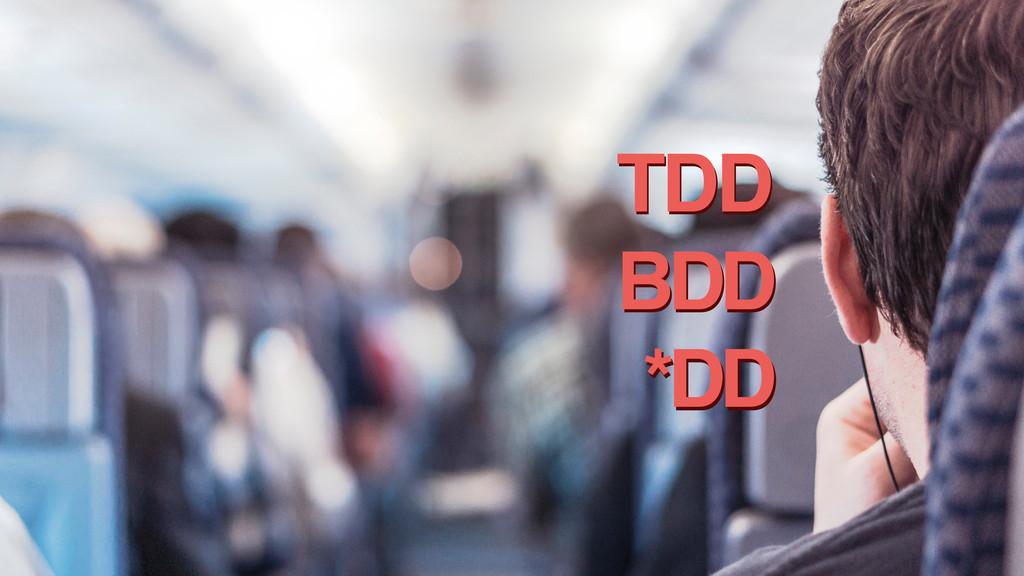 TDD TDD BDD BDD *DD *DD