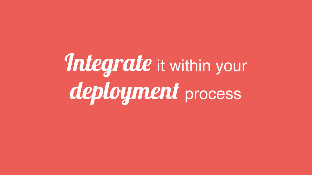 Integrate it within your deployment process