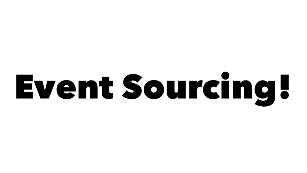 Event Sourcing!