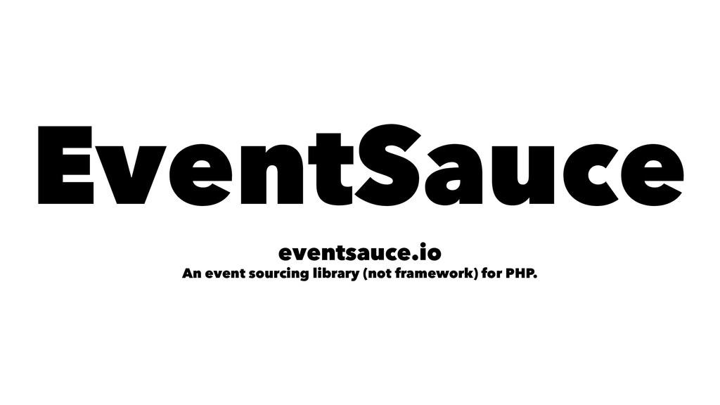 EventSauce eventsauce.io An event sourcing libr...