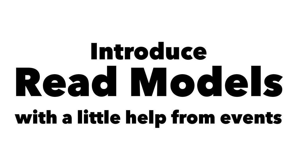 Introduce Read Models with a little help from e...