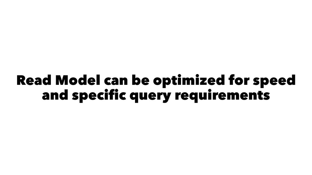 Read Model can be optimized for speed and speci...