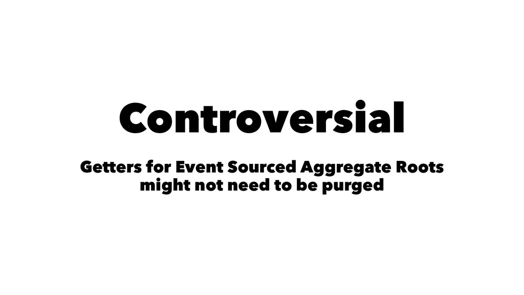 Controversial Getters for Event Sourced Aggrega...
