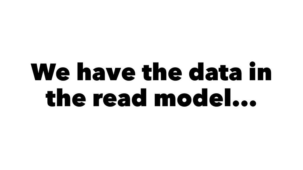 We have the data in the read model...