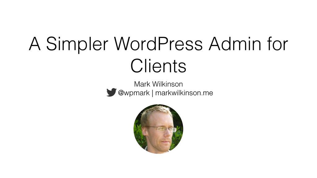 A Simpler WordPress Admin for Clients Mark Wilk...