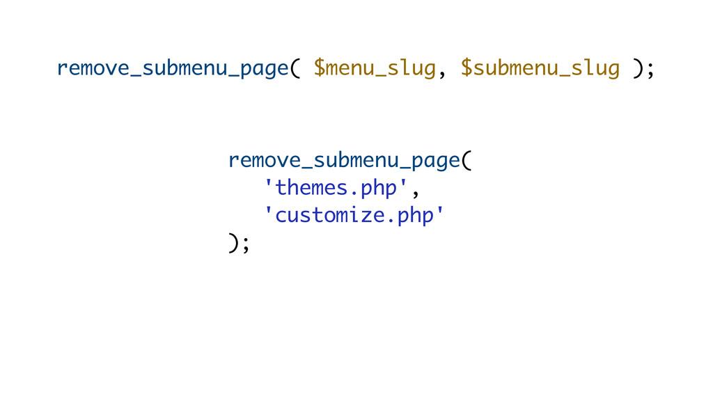 remove_submenu_page( $menu_slug, $submenu_slug ...