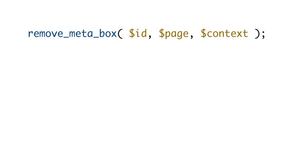 remove_meta_box( $id, $page, $context );