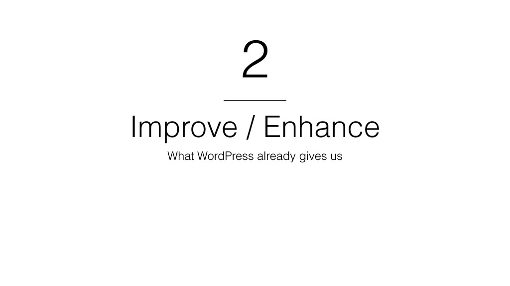 Improve / Enhance What WordPress already gives ...
