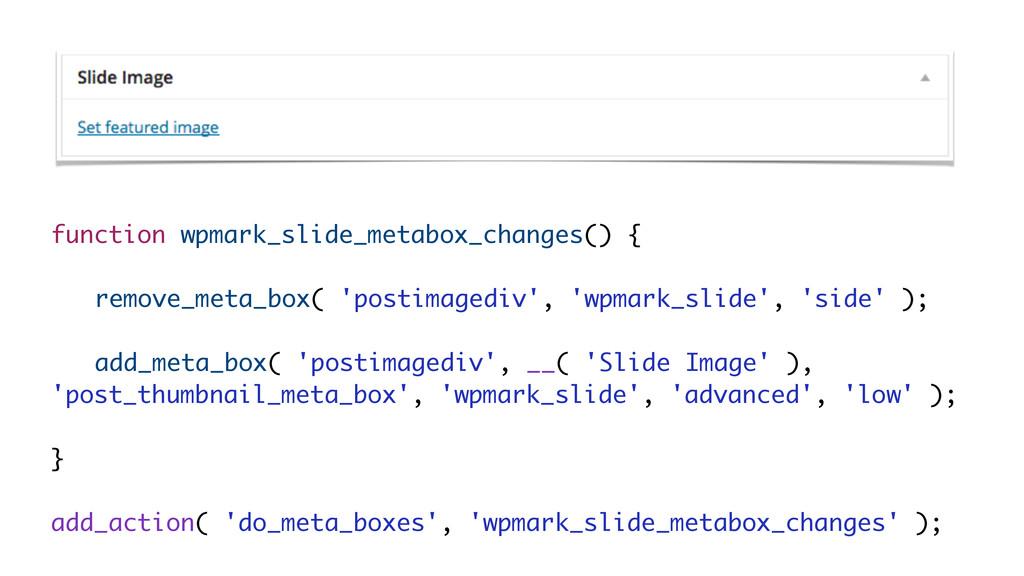 function wpmark_slide_metabox_changes() { ! rem...