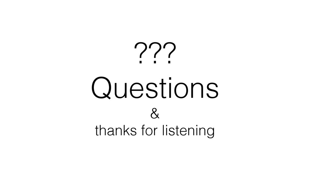 ??? Questions & thanks for listening