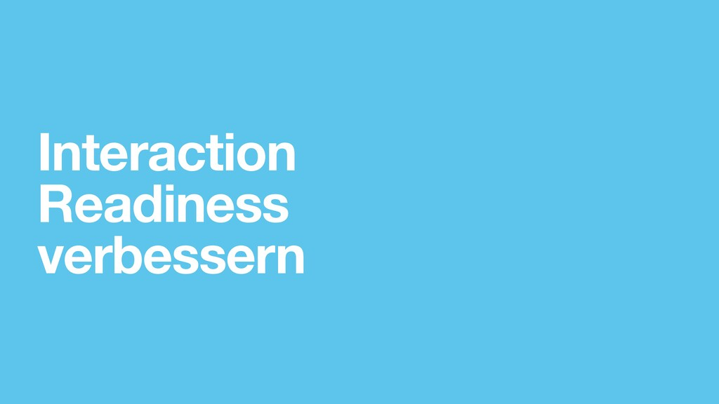 Interaction Readiness verbessern