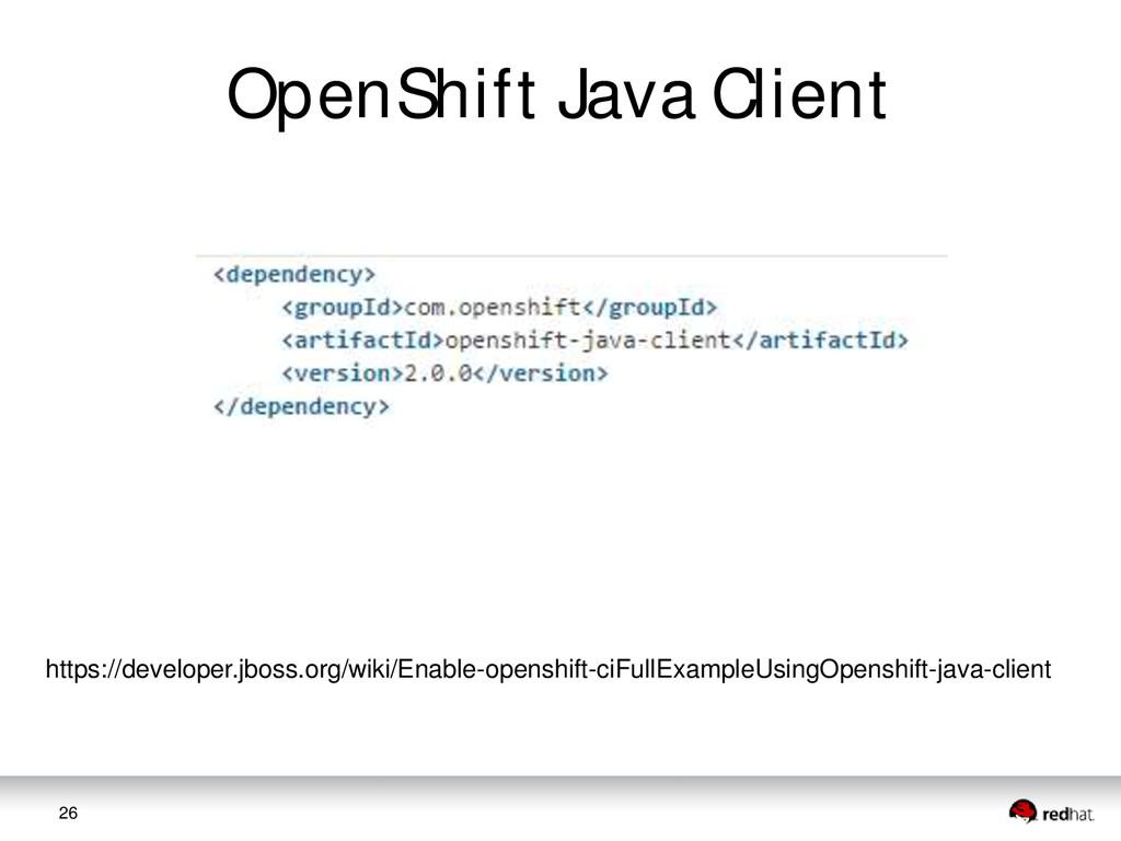 26 OpenShift Java Client https://developer.jbos...