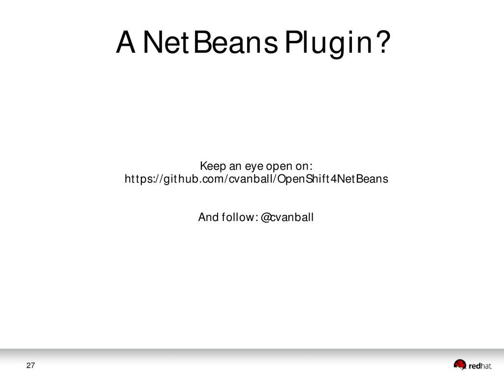 27 A NetBeans Plugin? Keep an eye open on: http...