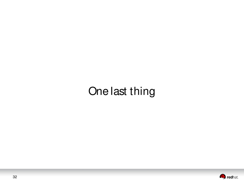 32 One last thing