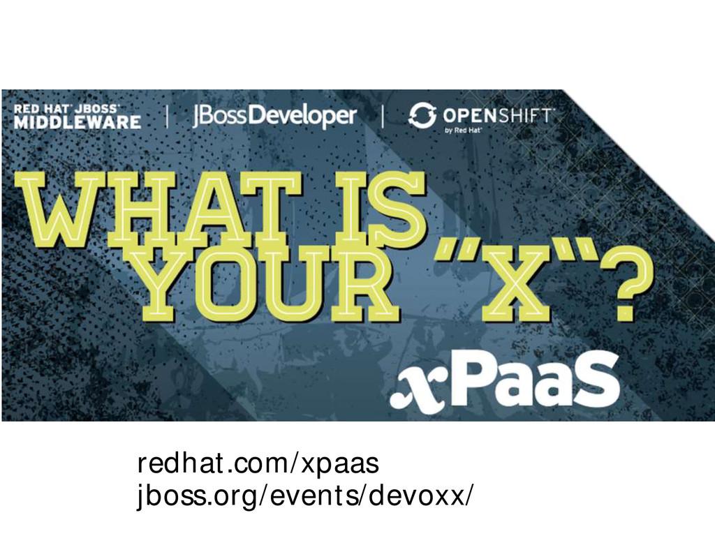 redhat.com/xpaas jboss.org/events/devoxx/