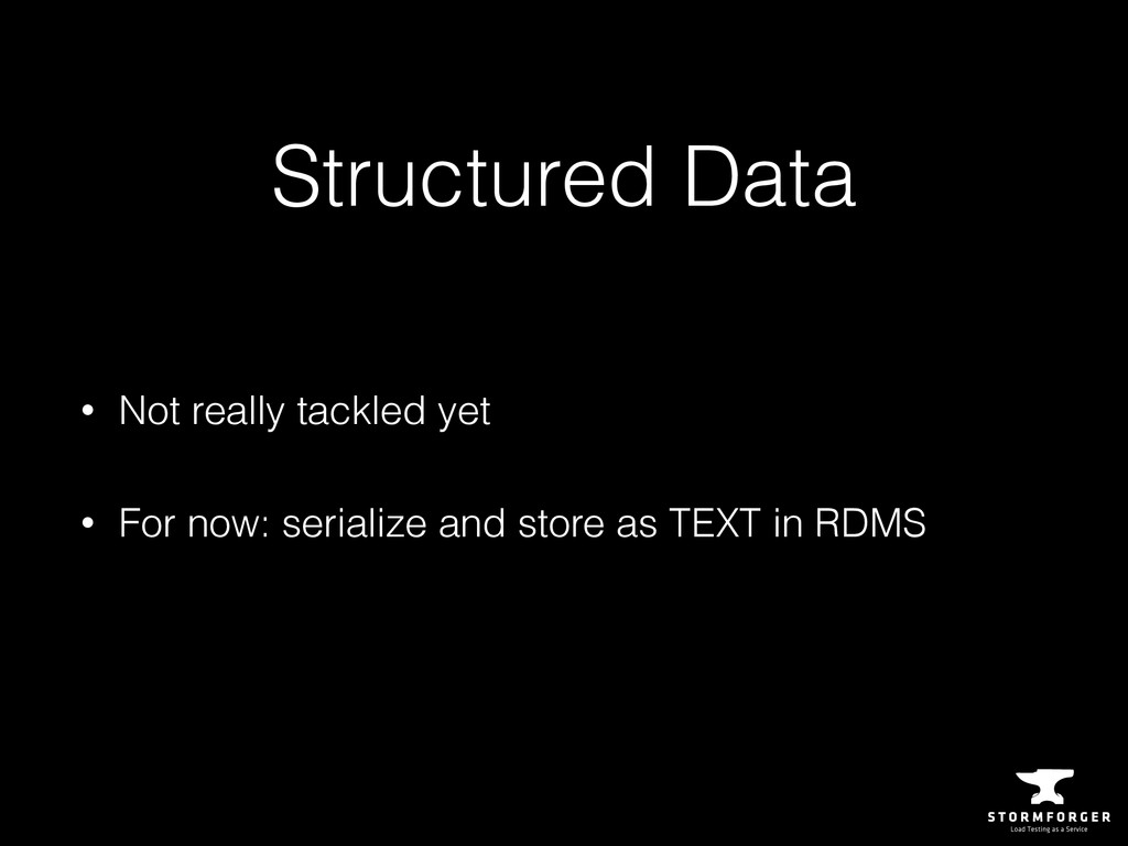 Structured Data • Not really tackled yet • For ...