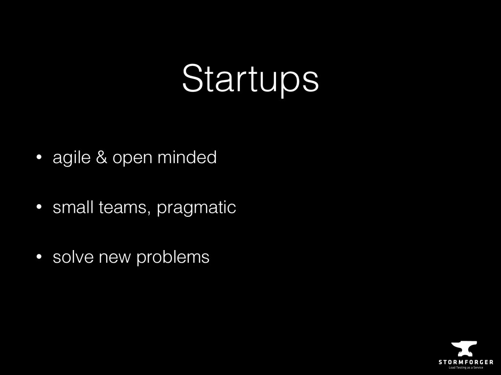 Startups • agile & open minded • small teams, p...