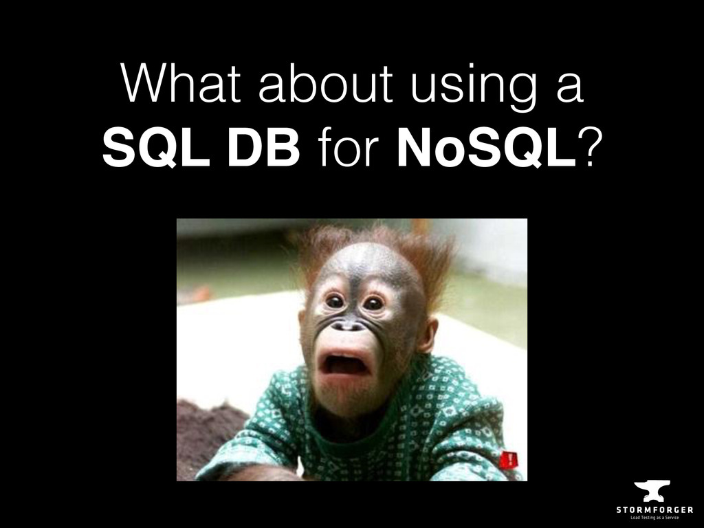 What about using a SQL DB for NoSQL?