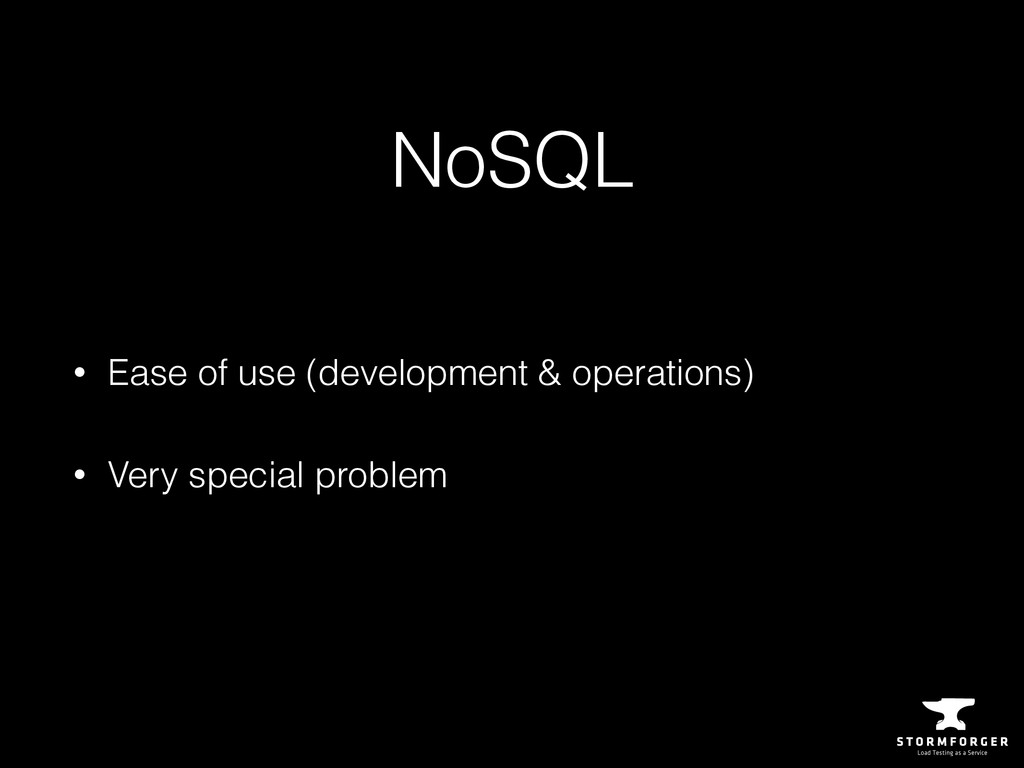 NoSQL • Ease of use (development & operations) ...