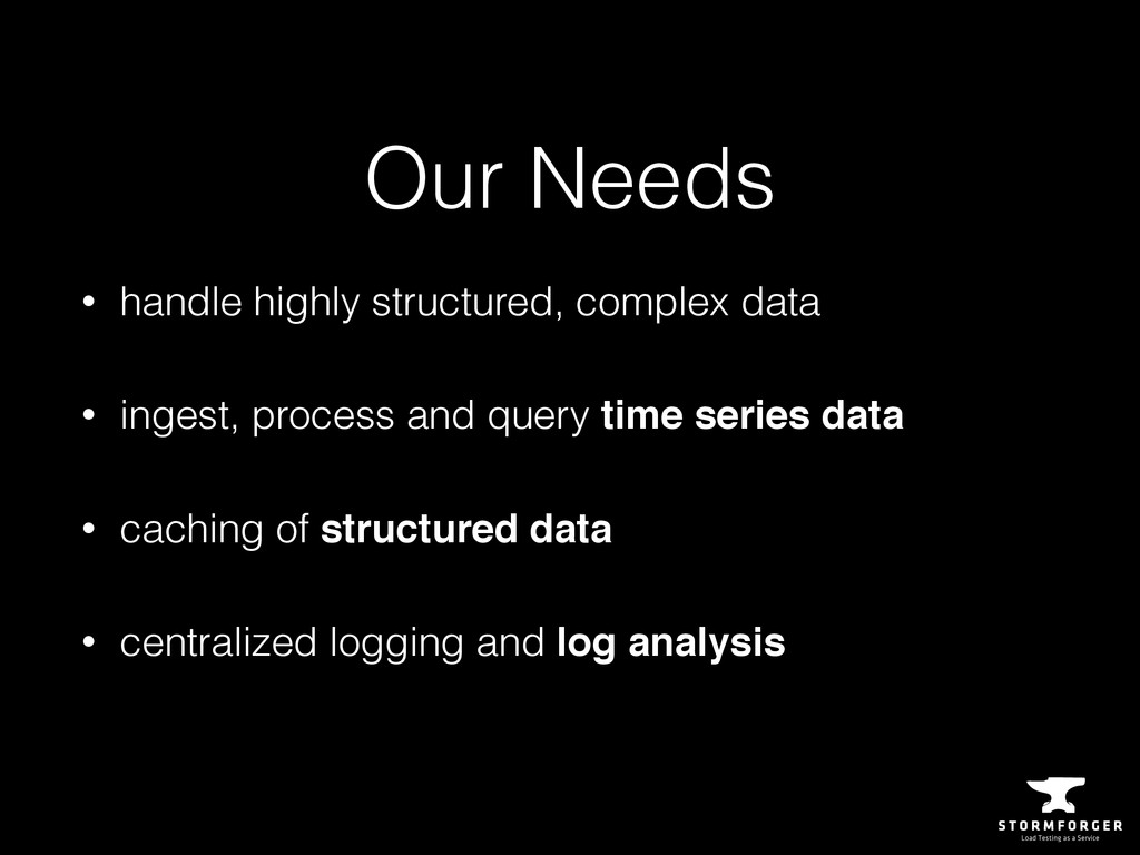 Our Needs • handle highly structured, complex d...