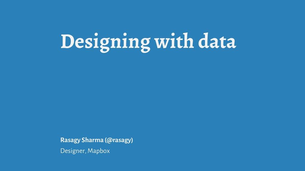 Designing with data Rasagy Sharma (@rasagy) Des...